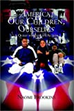 img - for America, Our Children, Ourselves: A Quest for Insight/Action book / textbook / text book
