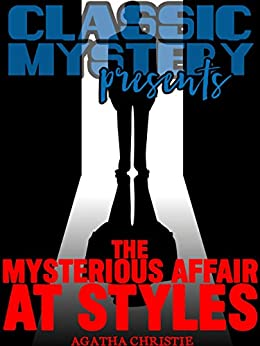 The Mysterious Affair At Styles (Classic Mystery Presents) by [Agatha Christie]