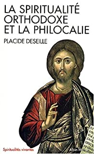 Spiritualité orthodoxe et philocalie par Placide Deseille