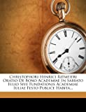 Christophori Henrici Ritmeieri Oratio de Bono Academiae in Sabbato Iulio Sive Fundationis Academiae Iuliae Festo Publice Habita..., Christoph Heinrich Rittmeier, 1273321324