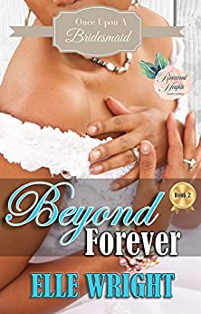 Beyond Forever (Once Upon A Bridesmaid Book 2) by [Wright, Elle]