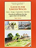 Layouts for Limited Space : Choice, Design, Construction, Operation - Practical Solutions for the Space-Starved Modeller (Library of Railway Modelling)