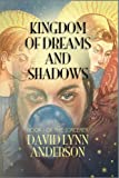 Kingdom of Dreams and Shadows, David Lynn Anderson, 1934135925