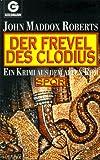 Der Frevel des Clodius. SPQR. Ein Krimi aus dem alten Rom.