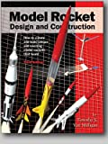 Model Rocket Design and Construction. How to create and build unique and exciting model rockets that work