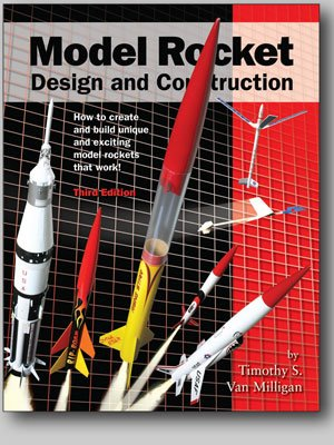 (Model Rocket Design and Construction. How to create and build unique and exciting model rockets that work)