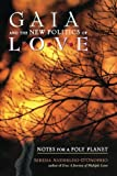 img - for Gaia and the New Politics of Love: Notes for a Poly Planet book / textbook / text book