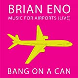 Music for Airports: Live by Bang on a Can (2011-03-29)