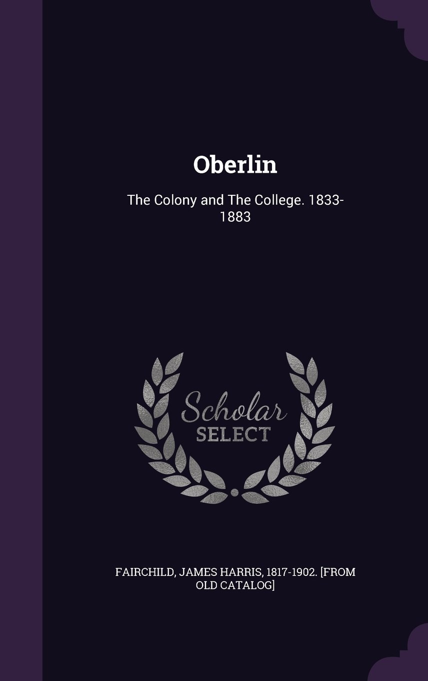 Download Oberlin: The Colony and the College. 1833-1883 pdf epub