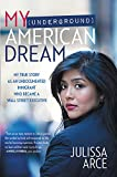 img - for My (Underground) American Dream: My True Story as an Undocumented Immigrant Who Became a Wall Street Executive book / textbook / text book