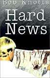 Front cover for the book Hard News by Bob Knotts