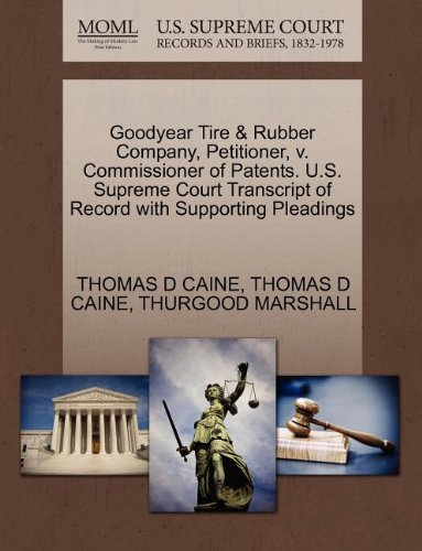 Goodyear Tire   Rubber Company  Petitioner  V  Commissioner Of Patents  U S  Supreme Court Transcript Of Record With Supporting Pleadings