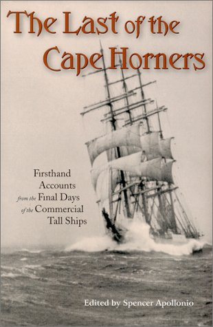 Last of the Cape Horners : Firsthand Accounts from the Final Days of the Commercial Tall Ships