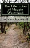 The Liberation of Maggie Weintraub, melanie h vansell, 1451590385