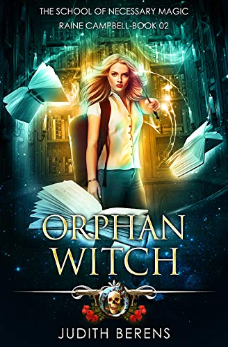 (Orphan Witch: An Urban Fantasy Action Adventure (School of Necessary Magic Raine Campbell Book 2))