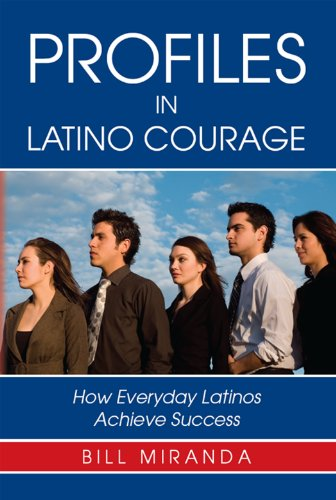 Profiles in Latino Courage: How Everyday Latinos Achieve Success