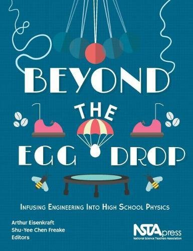 (Beyond the Egg Drop. Infusing Engineering Into High School Physics - PB432X)