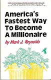 America's Fastest Way to Become a Millionaire!, Mark J. Reynolds, 0915451069