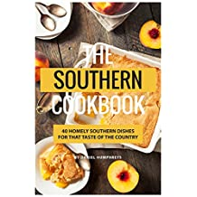 The Southern Cookbook: 40 Homely Southern Dishes for That Taste of The Country