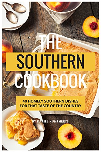 The Southern Cookbook: 40 Homely Southern Dishes for That Taste of The Country by Daniel Humphreys