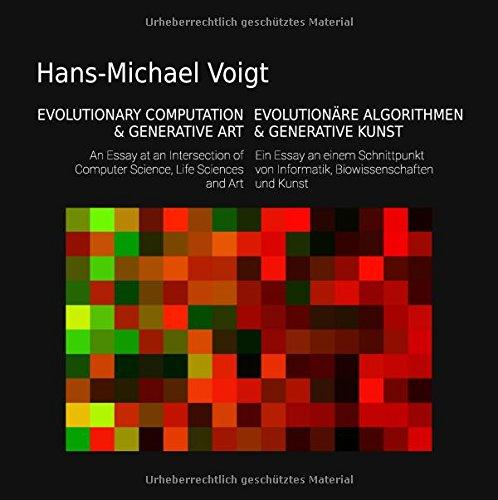 Evolutionäre Algorithmen und Generative Kunst - Evolutionary Computation and Generative Art: Ein Essay am Schnittpunkt von Informatik, ... of Computer Science, Life Sciences and Art