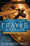 Becoming a Prayer Warrior, Elizabeth Alves, 0800796314