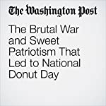 The Brutal War and Sweet Patriotism That Led to National Donut Day   Michael S. Rosenwald