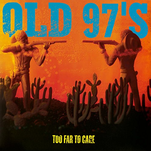 - Old 97s - Too Far to Care
