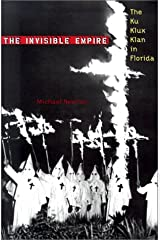 The Invisible Empire: The Ku Klux Klan in Florida (Florida History and Culture) Hardcover