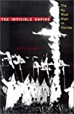 The Invisible Empire: The Ku Klux Klan in Florida (Florida History and Culture)