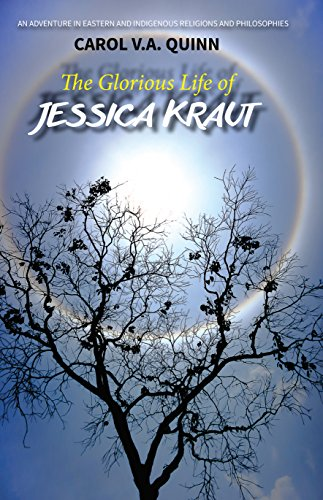 The Glorious Life of Jessica Kraut: An Adventure in Eastern and Indigenous Religions and Philosophies