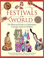 Festivals of the World: The Illustrated Guide to Celebrations, Customs, Events & Holidays