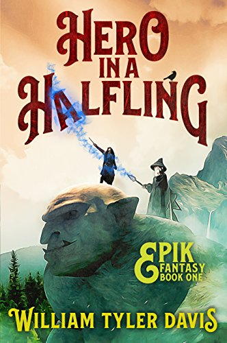 Hero in a Halfling: A Humorous Fantasy Adventure (Epik Fantasy Book 1) by [Davis, William Tyler]