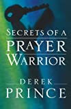 Secrets of a Prayer Warrior, Derek Prince, 0800794656