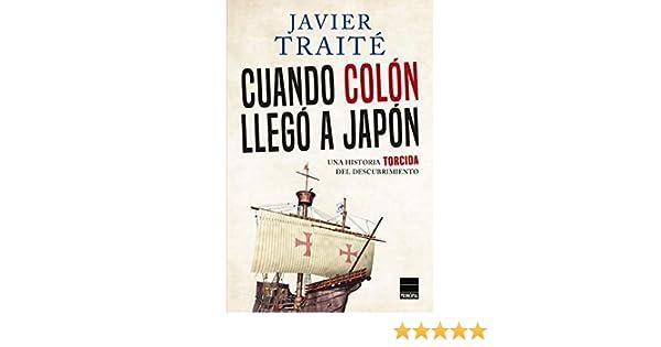 Cuando Colón llegó a Japón: Una historia torcida del descubrimiento eBook: Traité, Javier: Amazon.es: Tienda Kindle