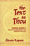 The Text as Thou : Martin Buber's Dialogical Hermeneutics and Narrative Theology, Kepnes, Steven, 0253331277