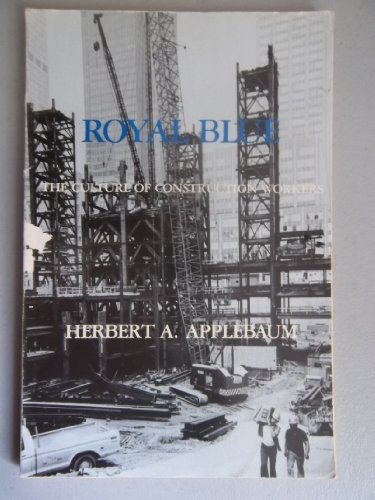 Royal Blue: The Culture of Construction Workers (Case Studies in Cultural Anthropology)