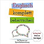 Englisch komplett beherrschen: 36 Themen zur Sprachbeherrschung [English completely mastered: 36 subjects in language proficiency] | Jenny Smith