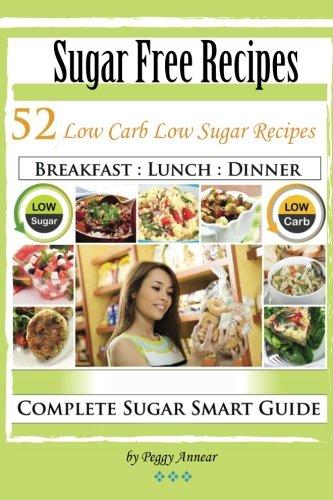 Sugar Free Recipes: Low Carb Low Sugar Recipes (No Sugar Diet: A Complete No Sugar Diet Book, 7 Day Sugar Detox for Beginners, Recipes & How to Quit Sugar Cravings) (Volume 2)