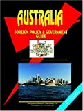 Australia Foreign Policy and Government Guide, Global Investment and Business Center, Inc. Staff, 0739737082