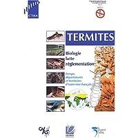 Les termites: Biologie lutte réglementation