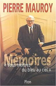 Mémoires. Vous mettrez du bleu au ciel par Pierre Mauroy