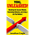 YOU, UNLEASHED!: Mastering the Success Mindset, Overcoming Obstacles, and Living a Life That Matters!