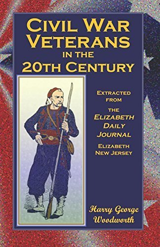 Civil War Vetrans in the 20th Century. Extracted from the Elizabeth Daily Journal, Elizabeth, New Jersey by Harry G. Woodworth - Elizabeth De Mall Nj