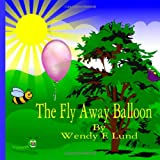The Fly Away Balloon, Wendy E Lund ., 1495403246