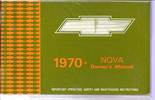 (FULLY ILLUSTRATED 1970 CHEVY NOVA & SS FACTORY OWNERS OPERATING & INSTRUCTION MANUAL - USERS GUIDE - INCLUDES; Chevrolet Nova Models including SS Super Sport Packages )