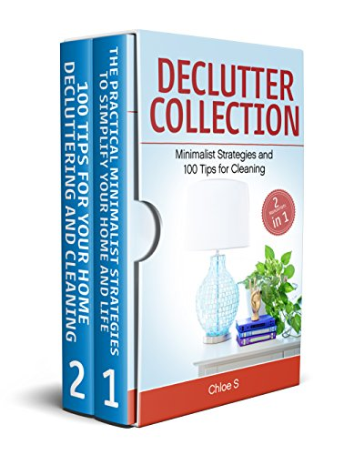 Declutter: 2 Manuscripts in 1, Minimalist Strategies and 100 Tips for Cleaning: Minimalism- Simplify Your Home, Life and House Organizing Guide 100 Tips for decluttering Your Home by [S, Chloe]