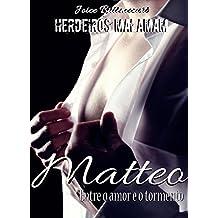 Matteo: Entre o amor e o tormento. (Herdeiros Malamam Livro 1)