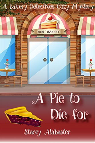 A Pie to Die For: A Bakery Detectives Cozy Mystery by [Alabaster, Stacey]