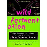 Wild Fermentation ;The Flavor, Nutrition, and Craft of Live-Culture Foods